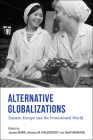 Alternative Globalizations: Eastern Europe and the Postcolonial World Cover Image