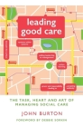 Leading Good Care: The Task, Heart and Art of Managing Social Care Cover Image