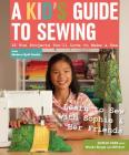 A Kid's Guide to Sewing: Learn to Sew with Sophie & Her Friends: 16 Fun Projects You'll Love to Make & Use Cover Image