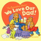 The Berenstain Bears: We Love Our Dad! (Berenstain Bears (8x8)) Cover Image