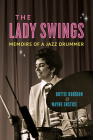 The Lady Swings: Memoirs of a Jazz Drummer (Music in American Life) Cover Image
