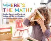 Where's the Math?: Books, Games, and Routines to Spark Children's Thinking Cover Image