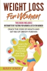 Weight Loss for Women: This Book Includes: Intermittent Fasting for Women, Keto for Women - Crack the Code of Health and Get Rid of Obesity F Cover Image