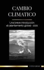 Cambio climático: Una breve introducción al calentamiento global - 2021 Cover Image