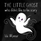 The Little Ghost Who Didn't Like to Be Scary Cover Image