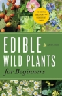 Edible Wild Plants for Beginners: The Essential Edible Plants and Recipes to Get Started Cover Image