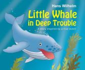 Little Whale in Deep Trouble: A Story Inspired by a True Event Cover Image