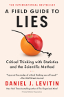 A Field Guide to Lies: Critical Thinking with Statistics and the Scientific Method Cover Image