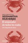 El emperador de todos los males: Una biografía del cáncer / The Emperor of All Maladies Cover Image