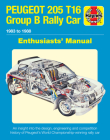 Peugeot 205 T16 Group B Rally Car Enthusiasts' Manual: 1983 to 1988 - An insight into the design, engineering and competition history of Peugeot's World Championship-winning rally car Cover Image