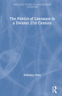 The Politics of Literature in a Divided 21st Century (Routledge Studies in Contemporary Literature) Cover Image