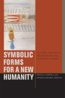 Symbolic Forms for a New Humanity: Cultural and Racial Reconfigurations of Critical Theory (Just Ideas) Cover Image