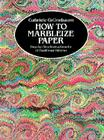 How to Marbleize Paper: Step-By-Step Instructions for 12 Traditional Patterns (Other Paper Crafts) Cover Image