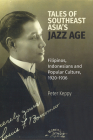 Tales of the Southeast Asian Jazz Age: Filipinos, Indonesians and Popular Culture, 1920-1936 Cover Image