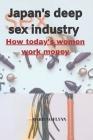 Japan Deep Sex Industry: How Today's Women Work Money Cover Image