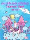 Unicorn and Mermaid Coloring Book For Kids: Beautiful and Unique Coloring Book with Unicorns, Mermaids and Princess For Kids ages 4-8 ( Wonderful Gift Cover Image