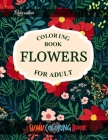 Flowers Coloring Book: An Adult Coloring Book With Featuring Beautiful Flowers and Floral Designs Fun, Easy, And Relaxing Coloring Pages (flo Cover Image