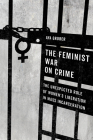 The Feminist War on Crime: The Unexpected Role of Women's Liberation in Mass Incarceration Cover Image