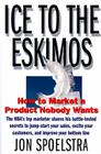 Ice to the Eskimos: How to Market a Product Nobody Wants Cover Image