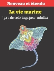 La vie marine Livre de coloriage pour adultes: Livres de coloriage sur l'océan pour la détente des adultes Cover Image