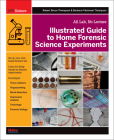 Illustrated Guide to Home Forensic Science Experiments: All Lab, No Lecture Cover Image