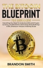 The Bitcoin Blueprint For Beginners: Everything You Need To Understand Bitcoin& Cryptocurrency, The Blockchain Technology Basics& Mining+ A BTC, Ether Cover Image