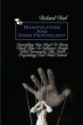 Manipulation And Dark Psychology: Everything You Need To Know About How To Influence People With Persuasion, Nlp, Dark Psychology And Mind Control Cover Image