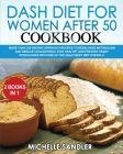 Dash Diet for Women Over 50: More than 220 Dietary Approach Recipes to Rebalance Metabolism and Reduce Cholesterol! Stay Healthy and Prevent Heart Cover Image