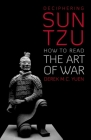 Deciphering Sun Tzu: How to Read the Art of War Cover Image
