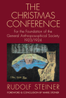 The Christmas Conference: For the Foundation of the General Anthroposophical Society 1923/1924 (Cw 260) (Collected Works of Rudolf Steiner #260) Cover Image