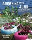 Gardening with Junk: Simple and Innovative Planting Ideas Using Recycled Pots and Containers Cover Image