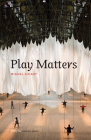 Play Matters (Playful Thinking) Cover Image