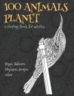 100 Animals Planet - Coloring Book for adults - Hippo, Baboon, Elephant, Scorpio, other Cover Image