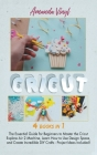Fantastic Cricut: Guide for Beginners to Master the Cricut Explore Air 2 Machine, Learn How to Use Design Space, and Create Incredible D Cover Image