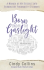 Born Under the Gaslight: A Memoir of My Descent Into Borderline Personality Disorder Cover Image