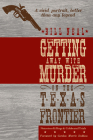 Getting Away with Murder on the Texas Frontier: Notorious Killings and Celebrated Trials Cover Image