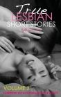True LESBIAN SHORT STORIES - Volume 3: Forbidden Sex Hot Romances for Adults Cover Image
