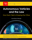 Autonomous Vehicles and the Law: How Each Field Is Shaping the Other (Synthesis Lectures on Advances in Automotive Technology) Cover Image