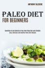 Paleo Diet for Beginners: Essentials to Get Started on Your New Paleo Diet and Lifestyle (Easy, Delicious and Healthy Paleo Diet Recipes) Cover Image