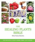 The Healing Plants Bible: The Definitive Guide to Herbs, Trees, and Flowers Cover Image
