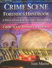 Crime Scene Forensics Handbook: A Field Guide for the First Responder (Crime Scene Technician Edition) Cover Image