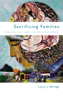 Sacrificing Families: Navigating Laws, Labor, and Love Across Borders Cover Image