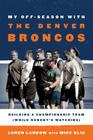 My Off-Season with the Denver Broncos: Building a Championship Team (While Nobody's Watching) Cover Image