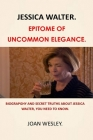 Jessica Walter: Epitome of Uncommon Elegance: Biograpghy and Secret Truths about Jessica Walter, You Need to Know. Cover Image