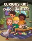 Curious Kids Discover Carolina Birds Cover Image