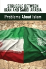 Struggle Between Iran And Saudi Arabia: Problems About Islam: Is The Us Allied With Saudi Arabia? Cover Image