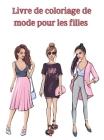 Livre de coloriage de mode pour les filles: Livre à colorier avec des dessins de mode et de style frais/ Livre à colorier pour les filles de tous âges Cover Image