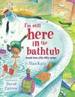 I'm Still Here in the Bathtub: I'm Still Here in the Bathtub Cover Image