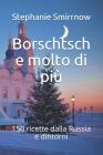Borschtsch e molto di più: 150 ricette dalla Russia e dintorni Cover Image