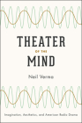 Theater of the Mind: Imagination, Aesthetics, and American Radio Drama Cover Image